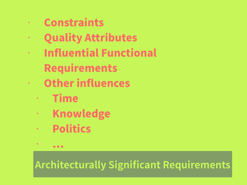Architecturally Significant Requirements • Const...