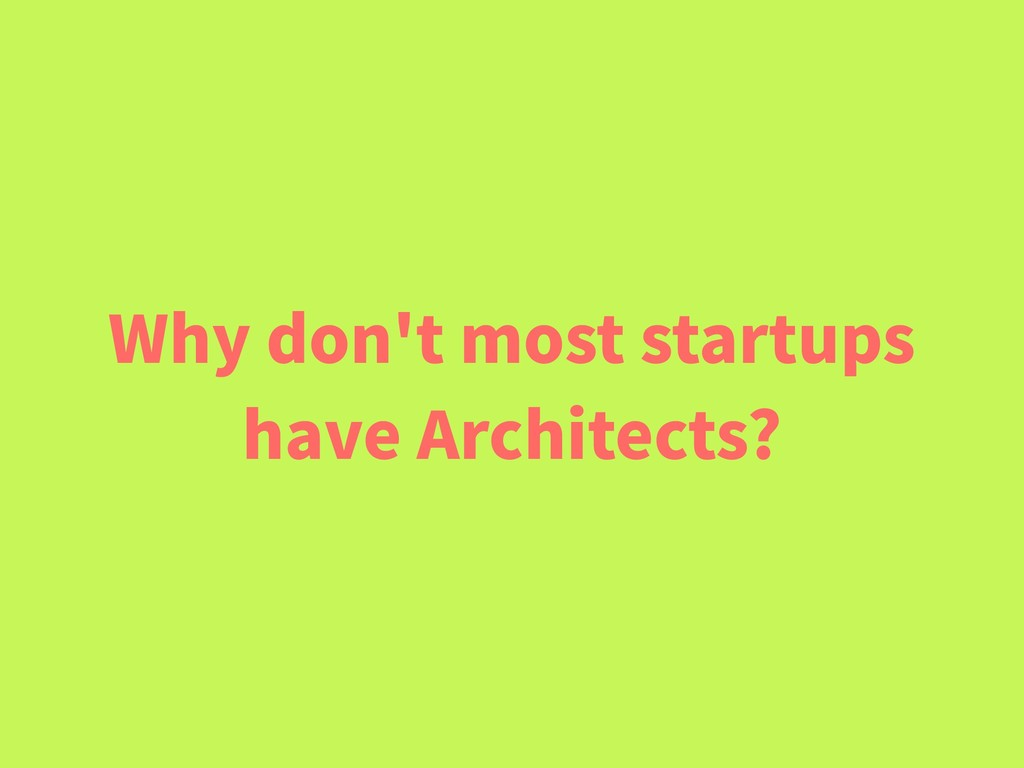Why don't most startups have Architects?