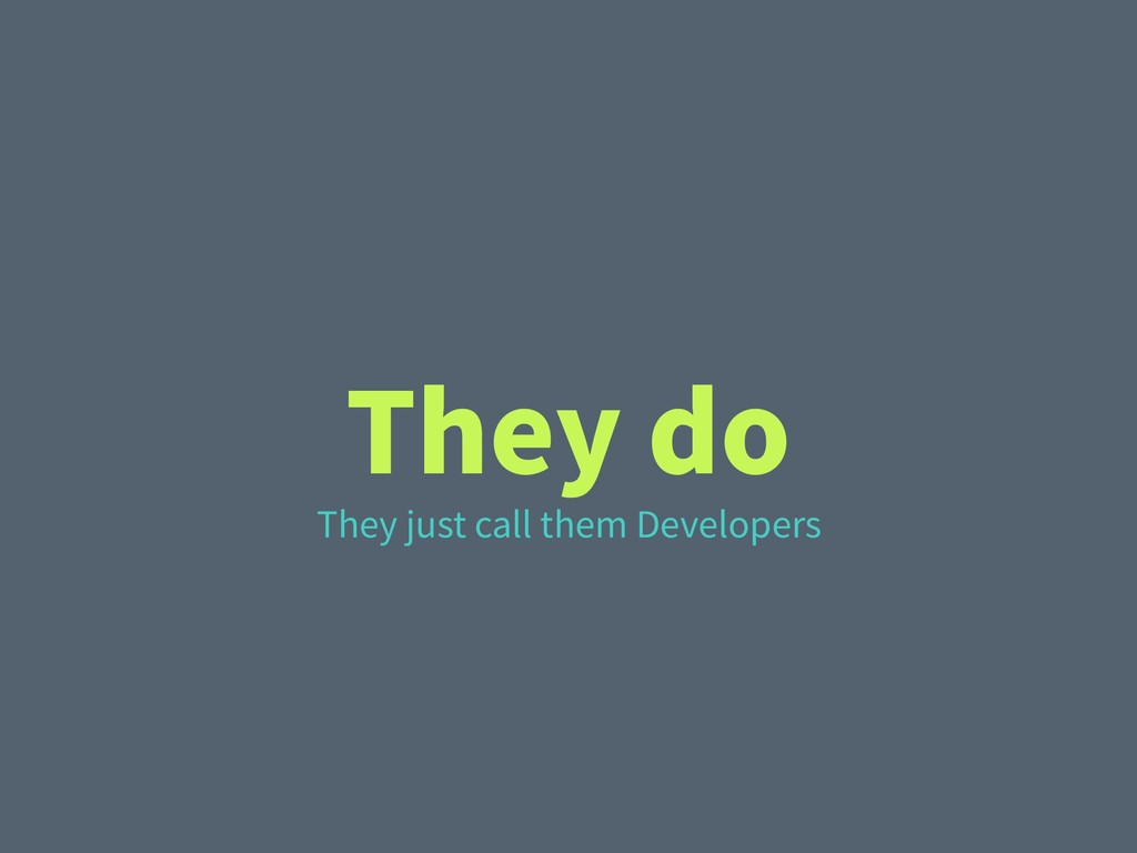 They do They just call them Developers