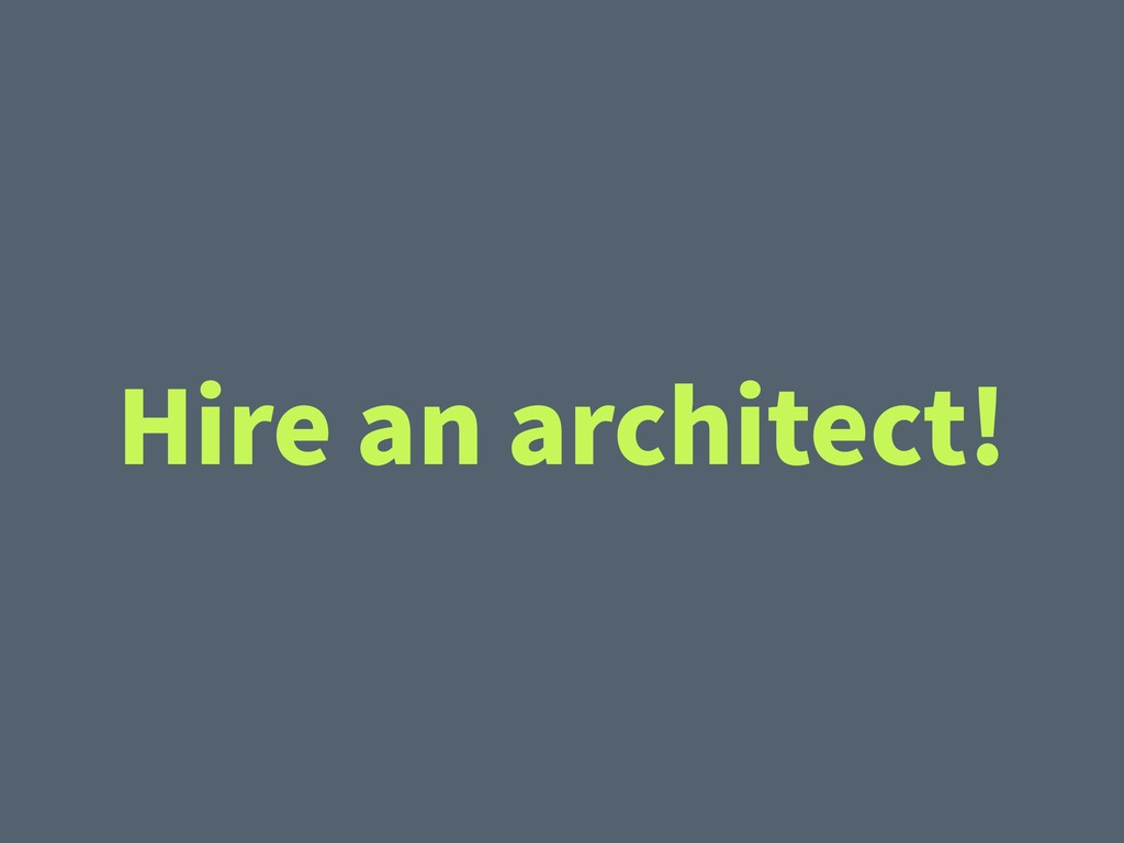 Hire an architect!