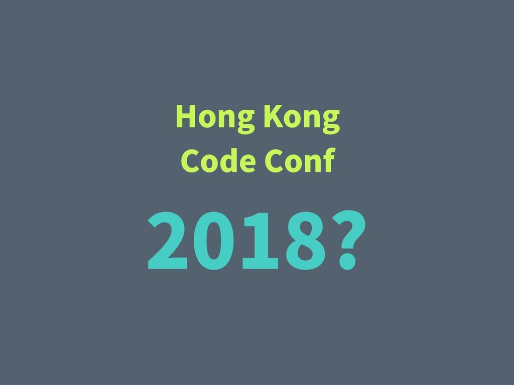 Hong Kong Code Conf 2018?