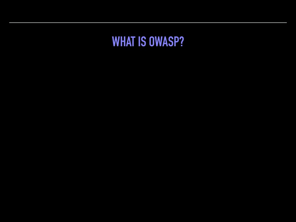 WHAT IS OWASP? An online community that produce...