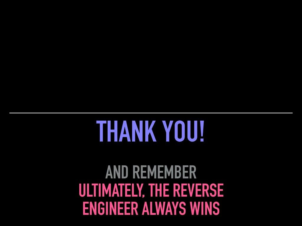 THANK YOU! ULTIMATELY, THE REVERSE ENGINEER ALW...