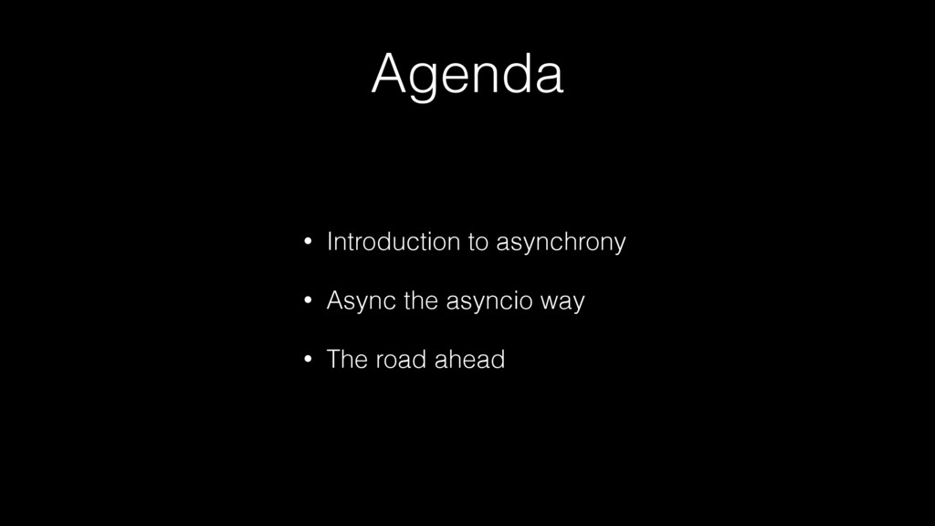 Agenda • Introduction to asynchrony • Async the...