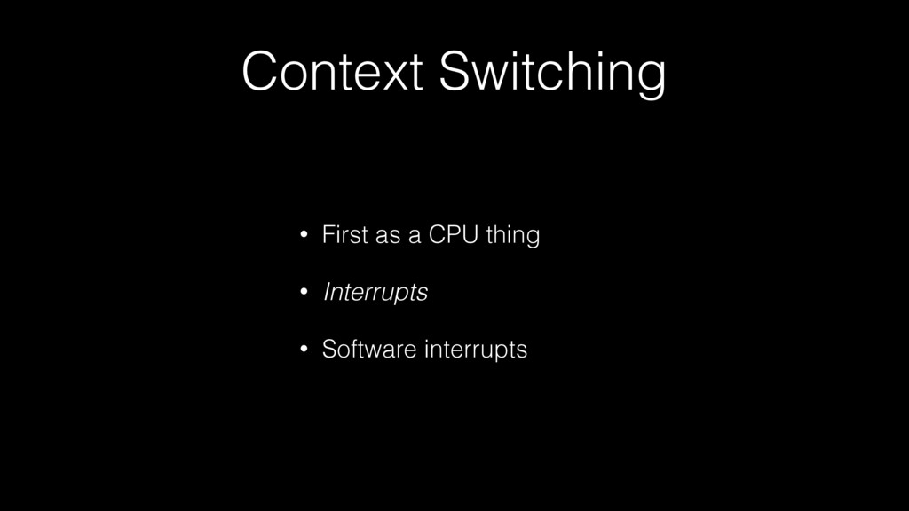 Context Switching • First as a CPU thing • Inte...