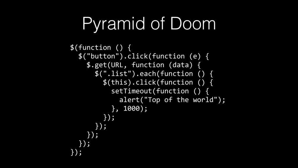 "Pyramid of Doom $(function () { $(""button"").cli..."