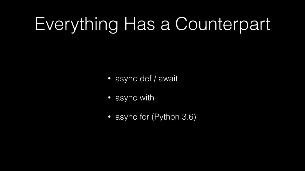 Everything Has a Counterpart • async def / awai...