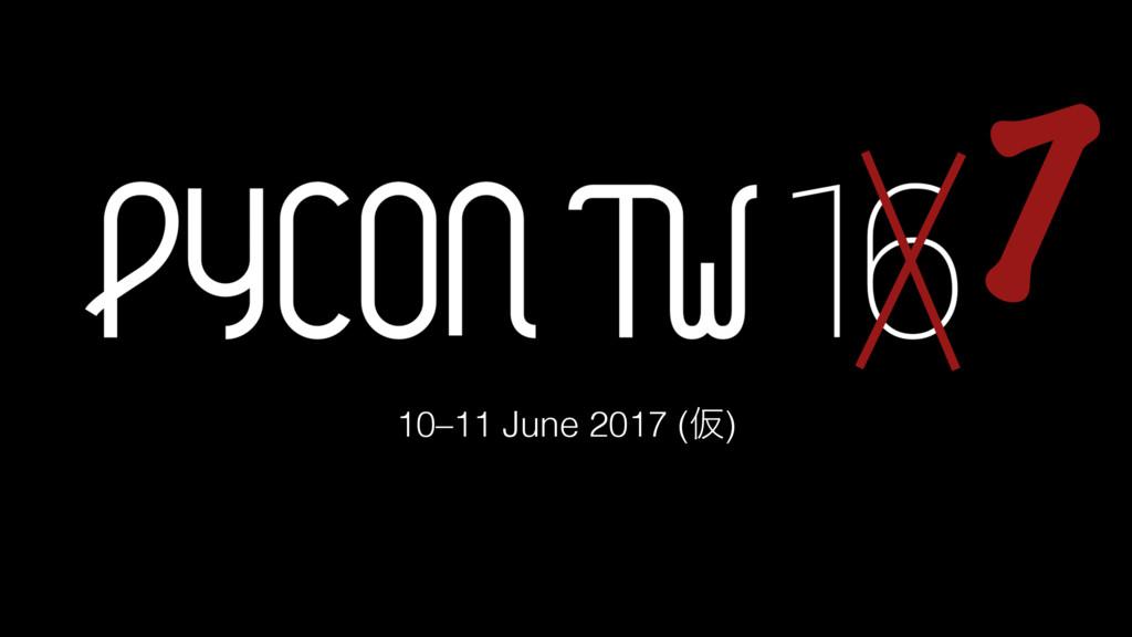10–11 June 2017 (Ծ) 7