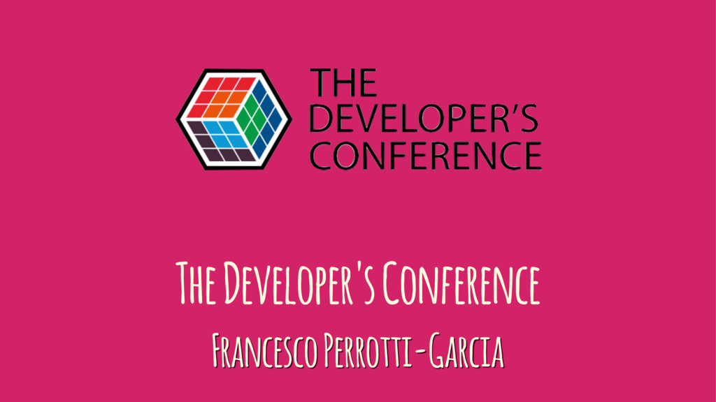 The Developer's Conference Francesco Perrotti-G...