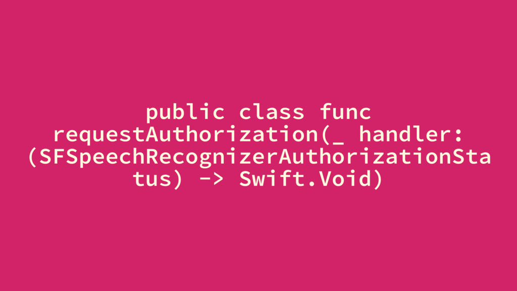 public class func requestAuthorization(_ handle...