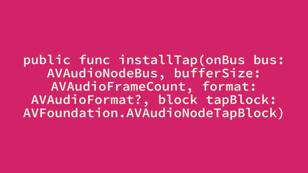 public func installTap(onBus bus: AVAudioNodeBu...