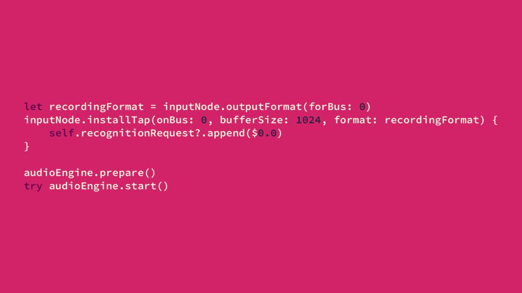 let recordingFormat = inputNode.outputFormat(fo...