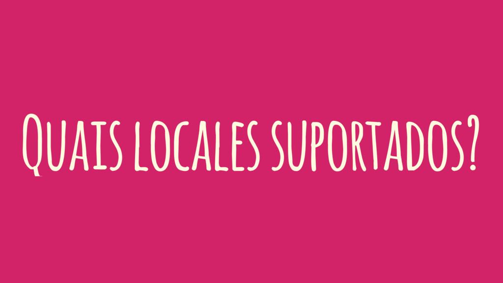 Quais locales suportados?