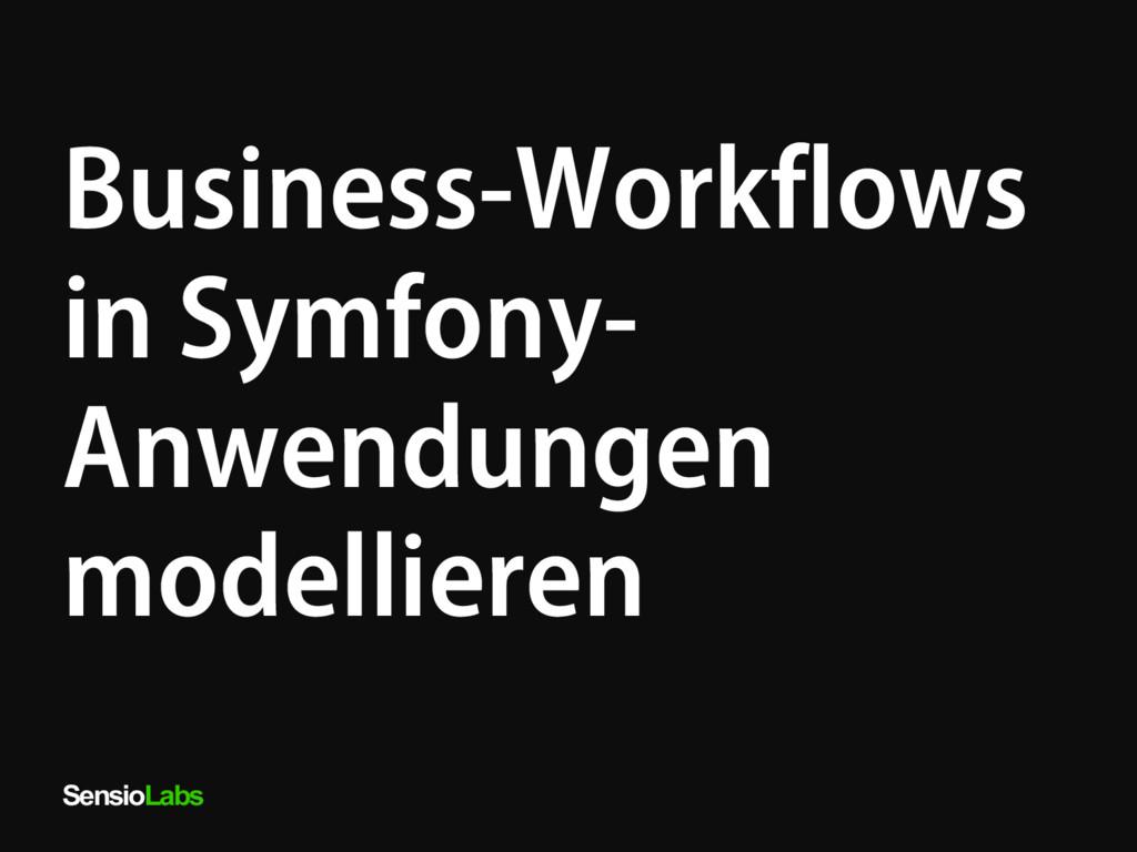 SensioLabs Business-Workflows in Symfony- Anwen...