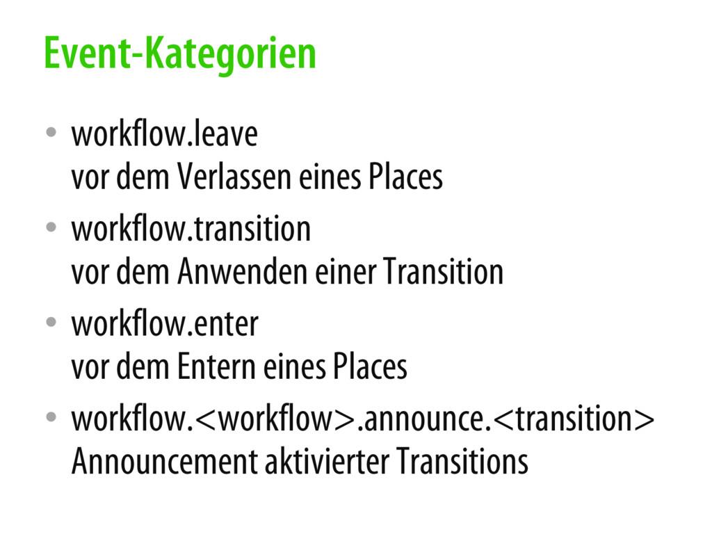 • workflow.leave vor dem Verlassen eines Places...