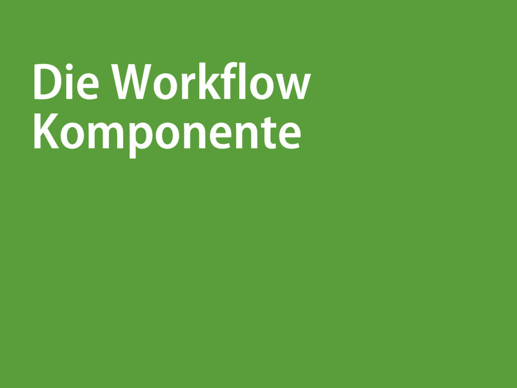 Die Workflow Komponente