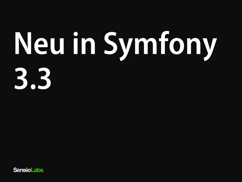 SensioLabs Neu in Symfony 3.3
