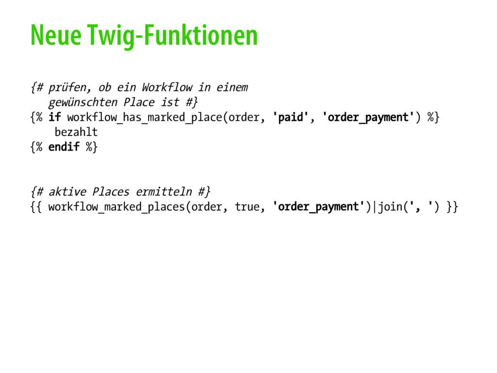 Neue Twig-Funktionen {# prüfen, ob ein Workflow...