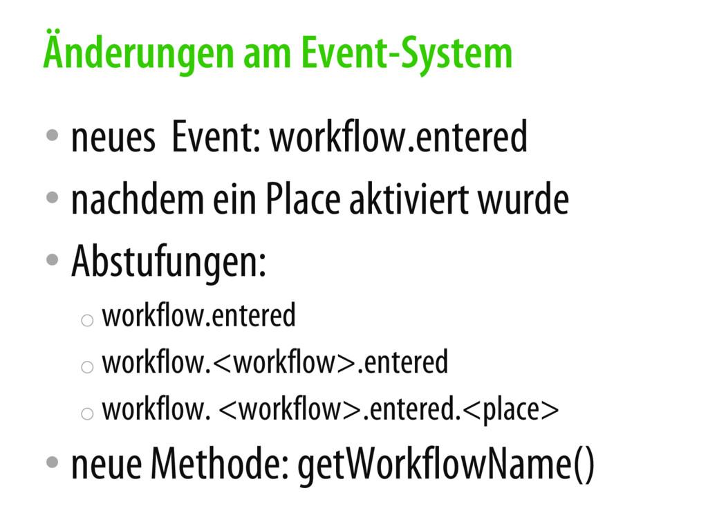 • neues Event: workflow.entered • nachdem ein P...