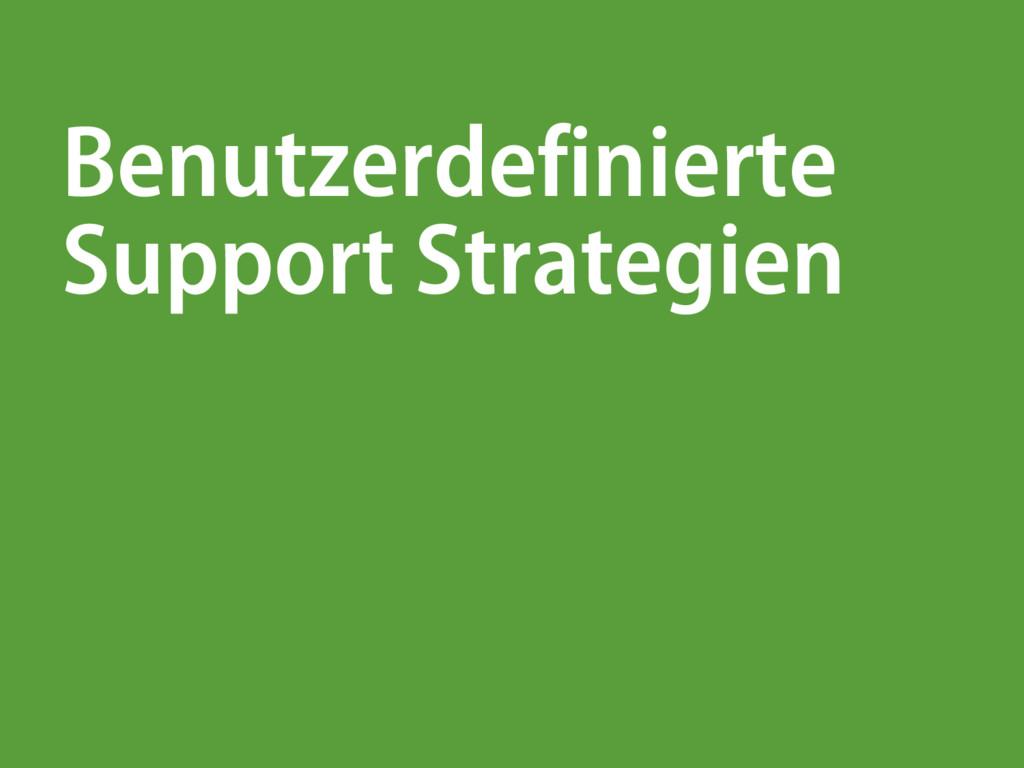 Benutzerdefinierte Support Strategien