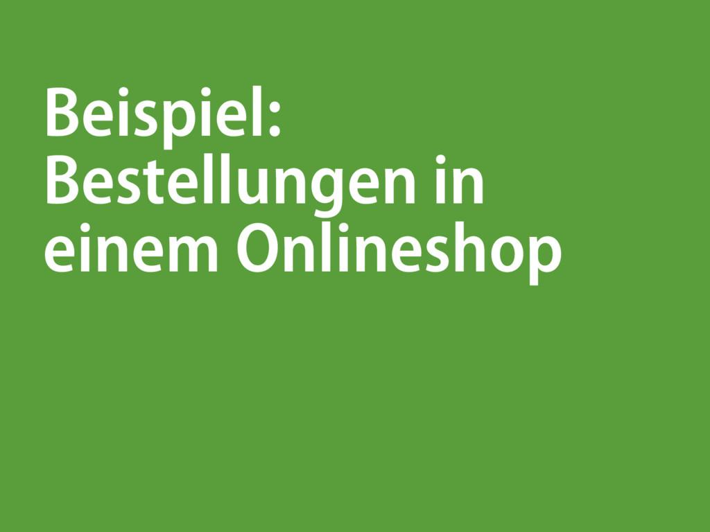 Beispiel: Bestellungen in einem Onlineshop