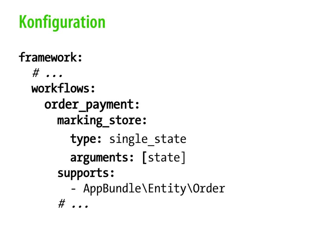 Konfiguration framework: # ... workflows: order...