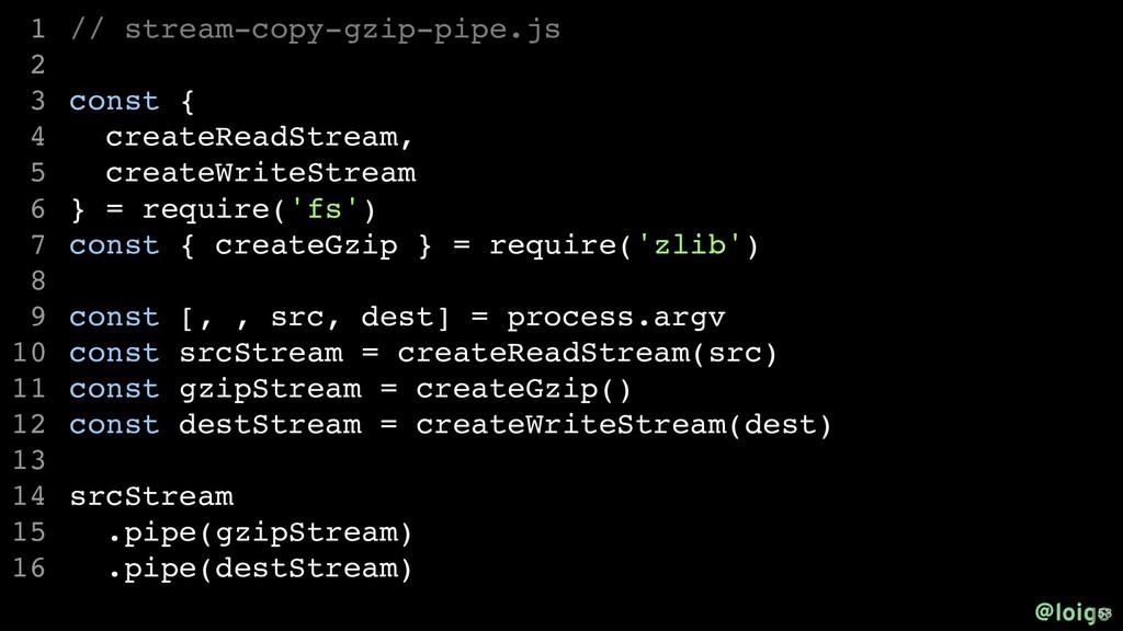 // stream-copy-gzip-pipe.js const { createReadS...