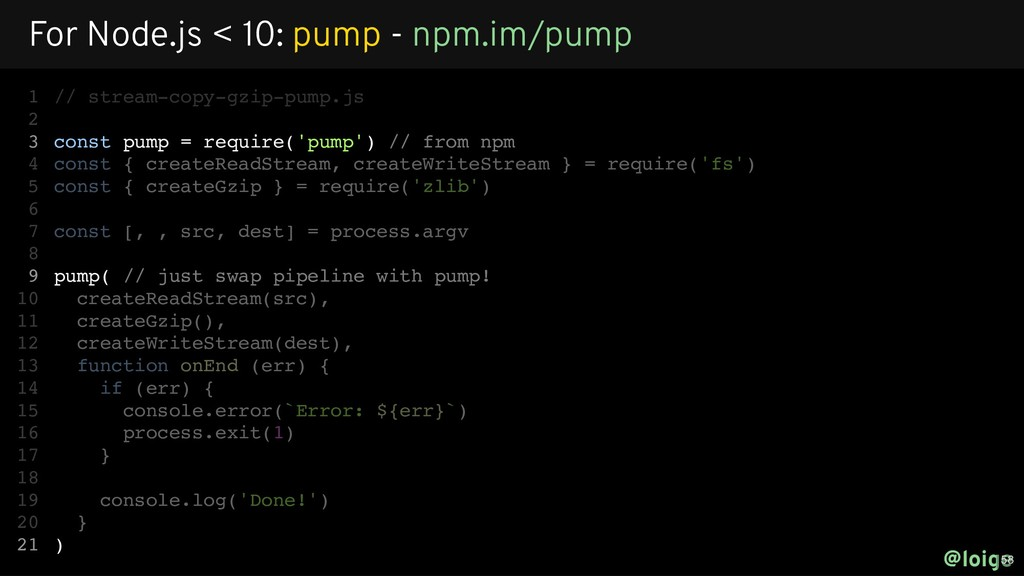 // stream-copy-gzip-pump.js const pump = requir...