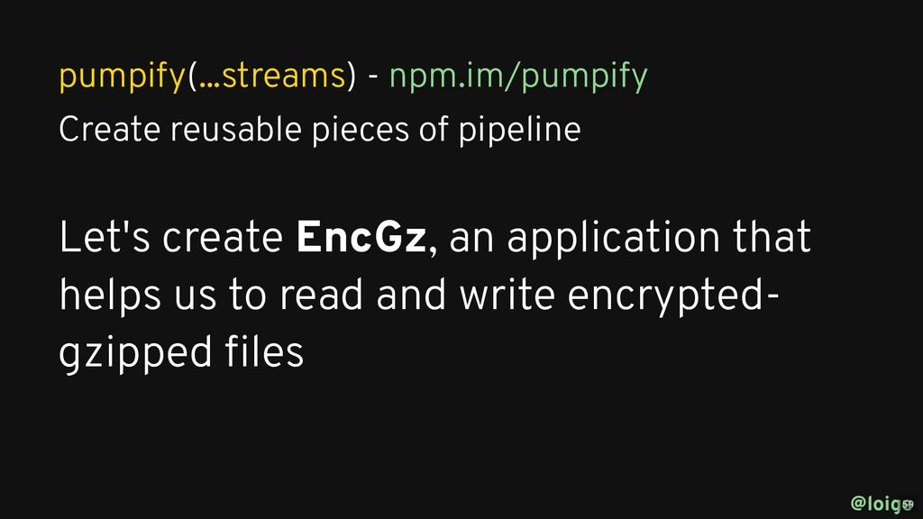 pumpify(...streams) - Create reusable pieces of...