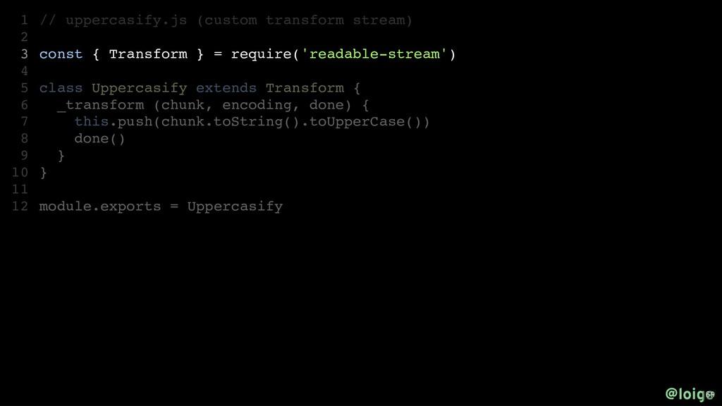 // uppercasify.js (custom transform stream) con...