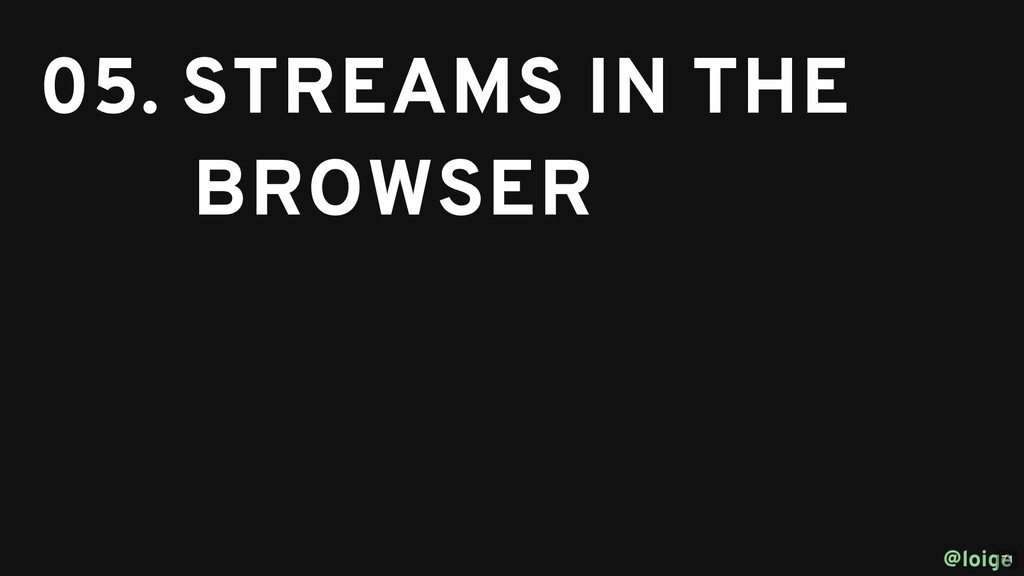 05. STREAMS IN THE 05. STREAMS IN THE BROWSER B...