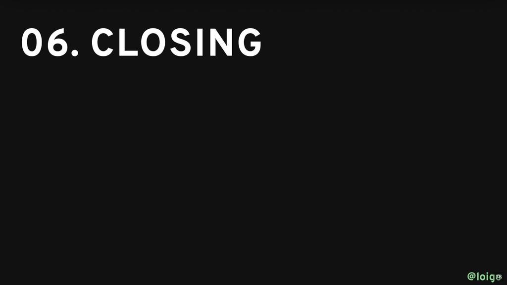 06. CLOSING 06. CLOSING @loige 76