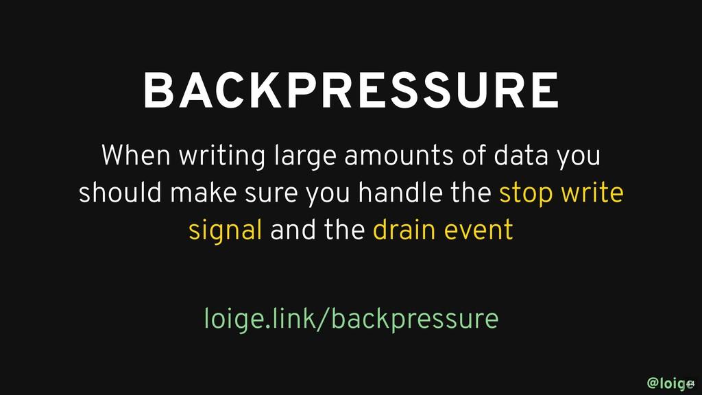 BACKPRESSURE BACKPRESSURE When writing large am...