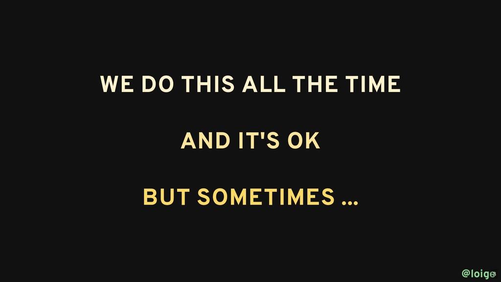WE DO THIS ALL THE TIME WE DO THIS ALL THE TIME...