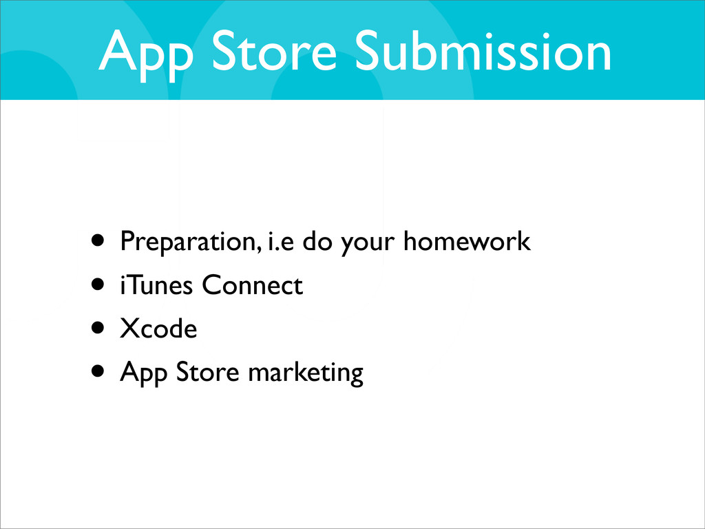 App Store Submission • Preparation, i.e do your...