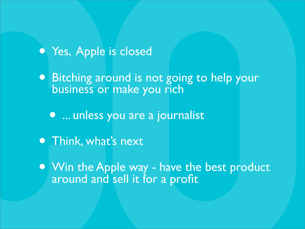 • Yes, Apple is closed • Bitching around is not...