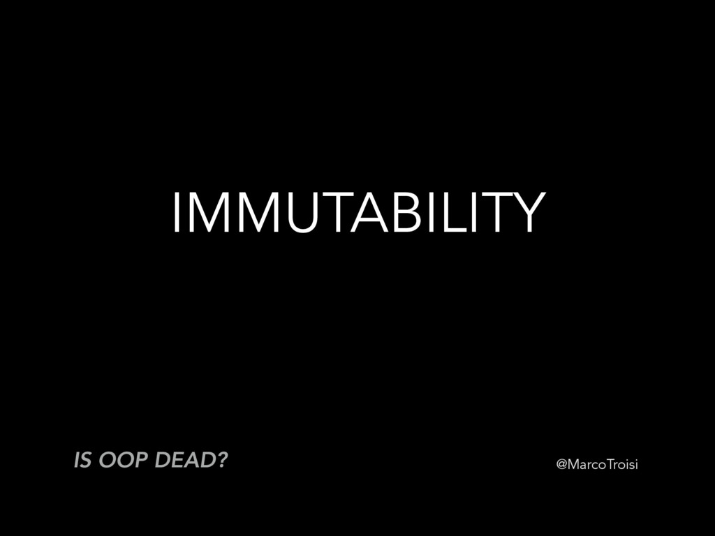 @MarcoTroisi IMMUTABILITY IS OOP DEAD?