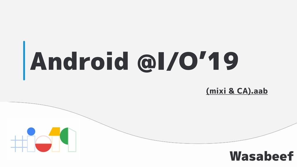 Android @I/O'19 Wasabeef (mixi & CA).aab