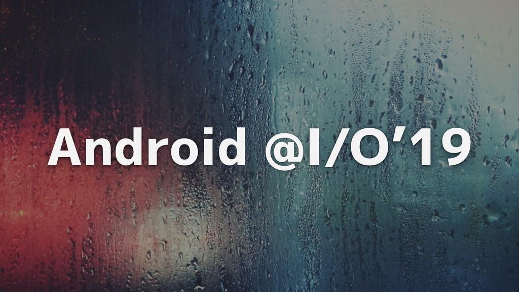 Android @I/O'19