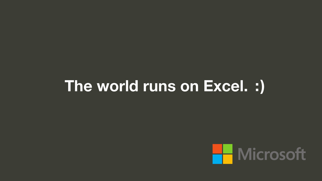 The world runs on Excel. :)