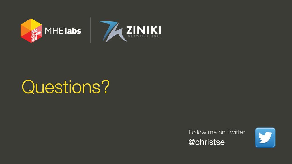 Questions? @christse Follow me on Twitter