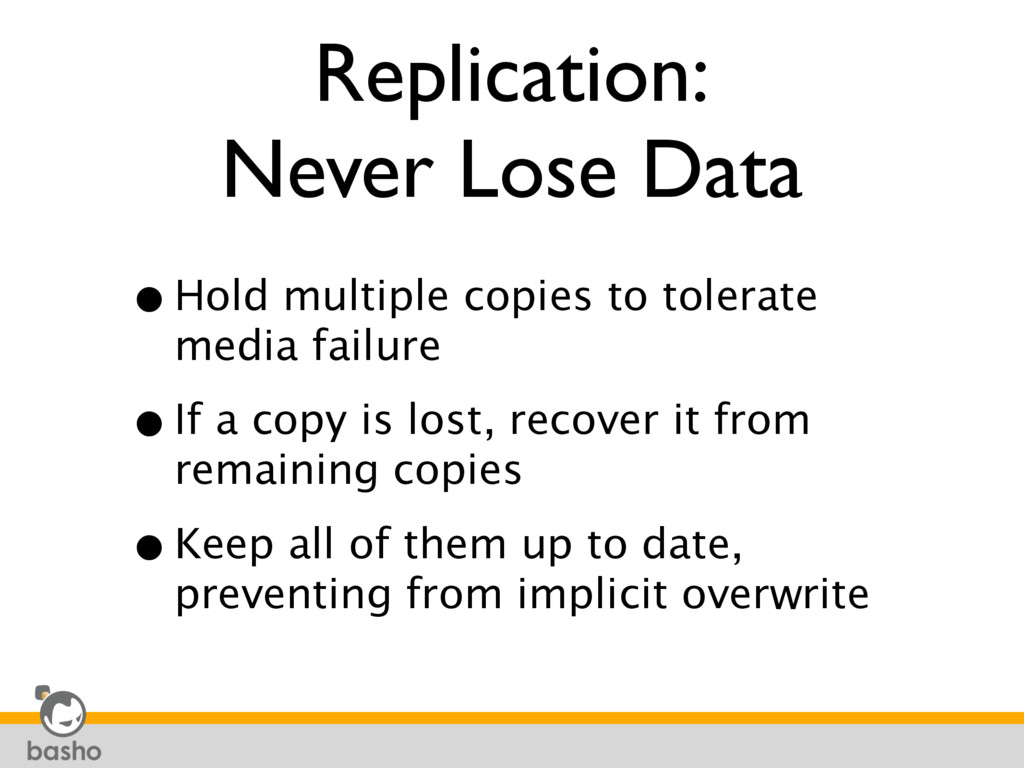 Replication: Never Lose Data •Hold multiple cop...