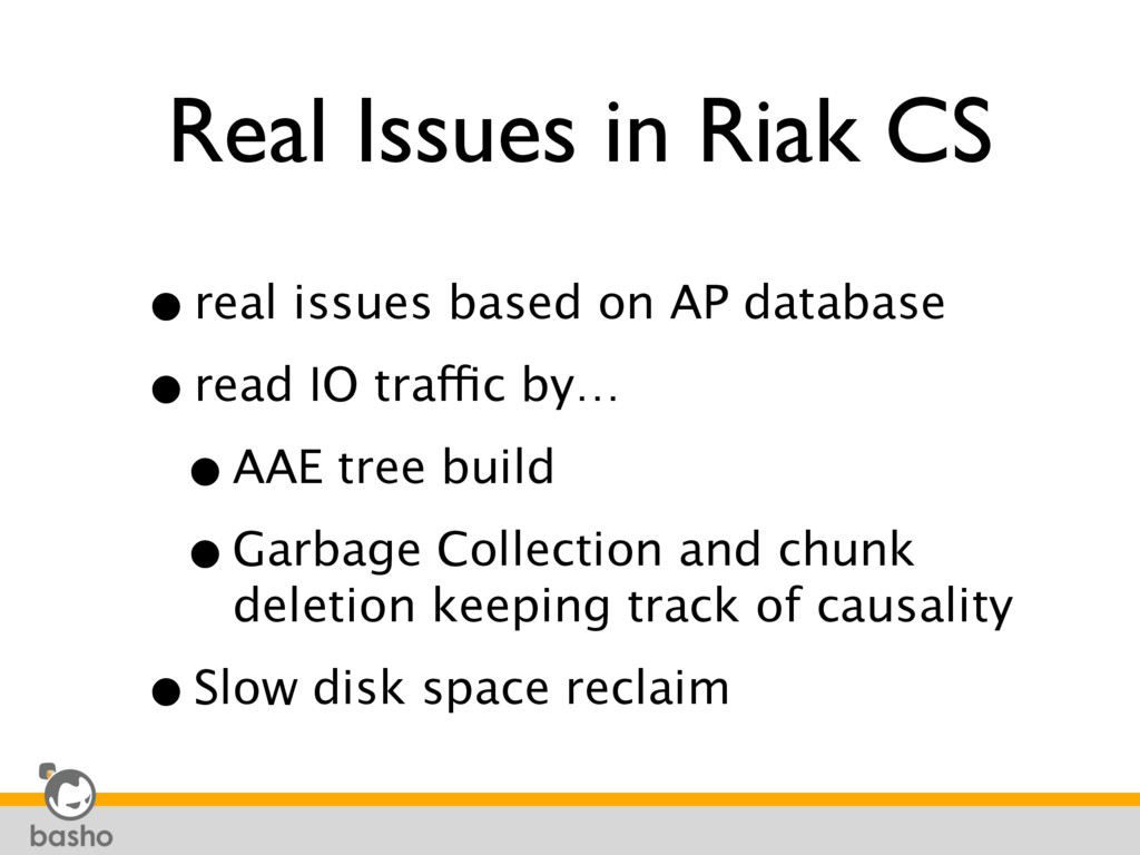 Real Issues in Riak CS •real issues based on AP...