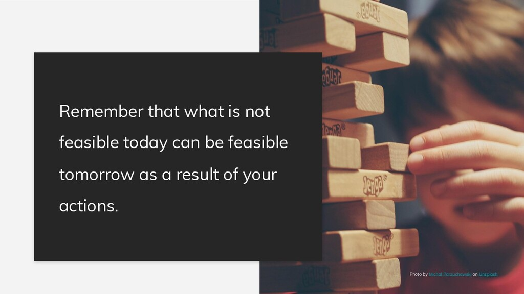 Remember that what is not feasible today can be...