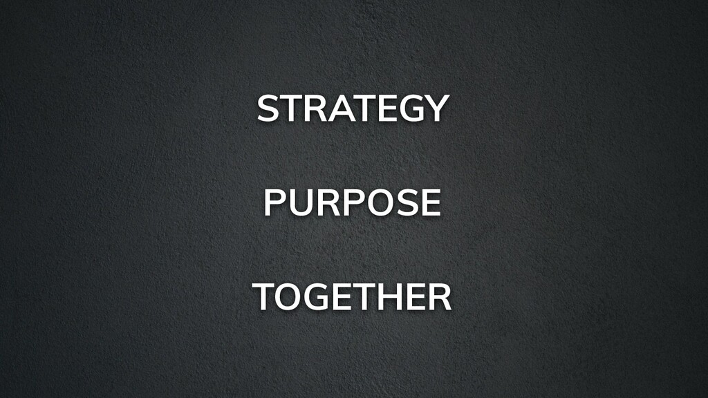 STRATEGY PURPOSE TOGETHER