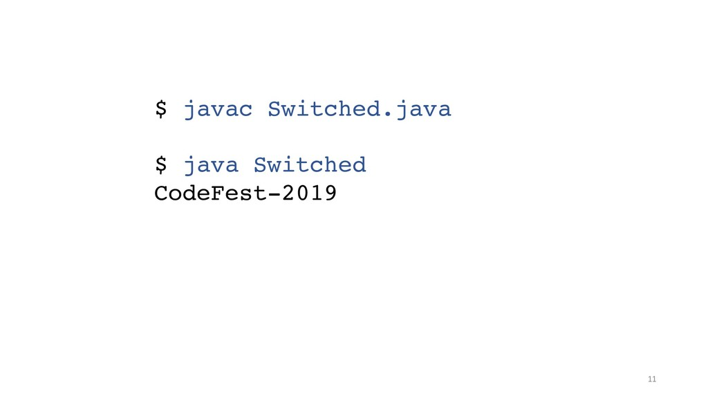 !11 $ javac Switched.java $ java Switched CodeF...