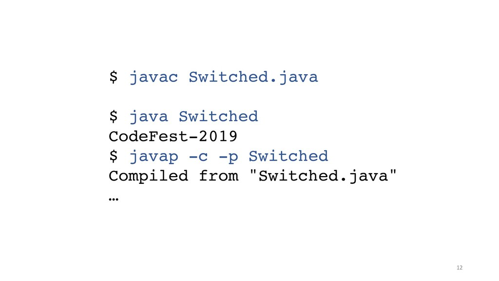 !12 $ javac Switched.java $ java Switched CodeF...
