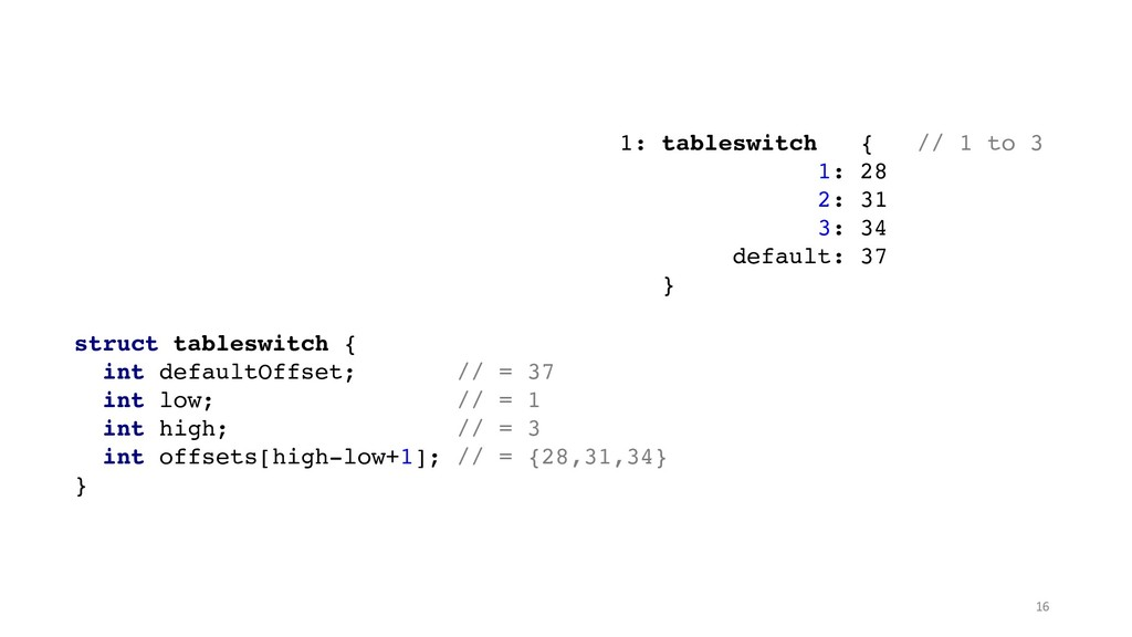 struct tableswitch { int defaultOffset; // = 37...