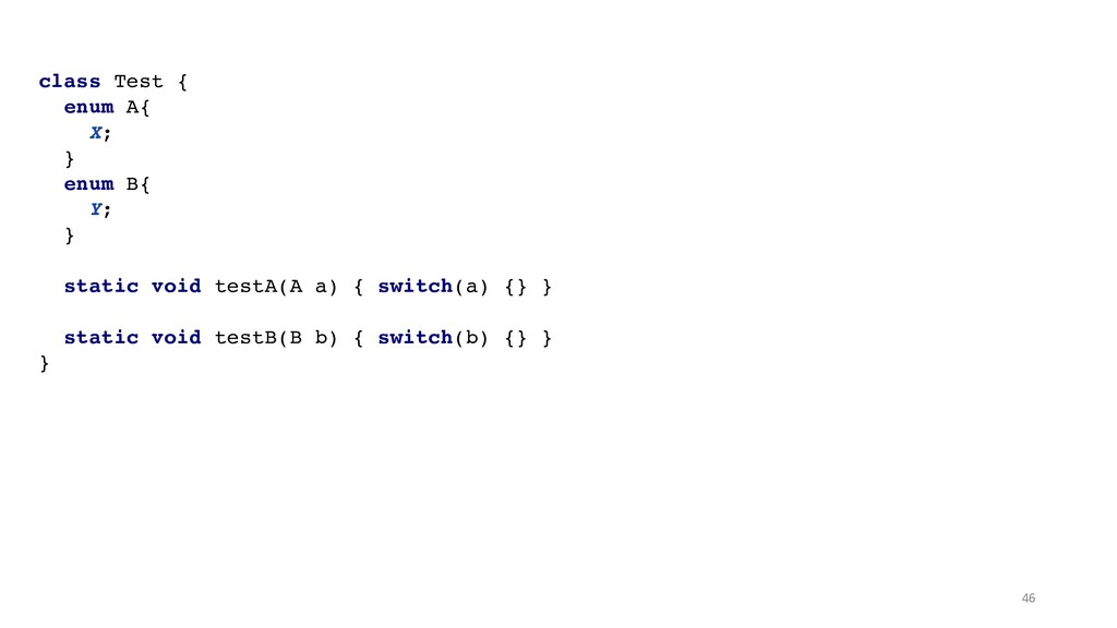 !46 class Test { enum A{ X;  } enum B{ Y;...