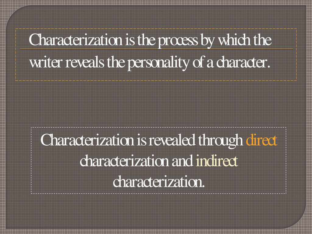 Characterization is the process by w hich the w...